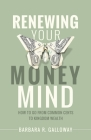Renewing Your Money Mind: How to Go from Common Cents to Kingdom Wealth Cover Image