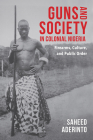 Guns and Society in Colonial Nigeria: Firearms, Culture, and Public Order Cover Image