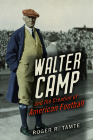Walter Camp and the Creation of American Football Cover Image
