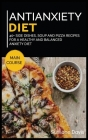 Antianxiety Diet: 40+ Side Dishes, Soup and Pizza recipes for a healthy and balanced Anxiety diet Cover Image