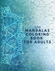 100 Mandalas Coloring Book For Adults: 100 Amazing Mandalas Designs, Relaxing Patterns Coloring Book for adult Cover Image