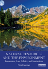 Natural Resources and the Environment: Economics, Law, Politics, and Institutions Cover Image