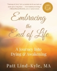 Embracing The End of Life: A Journey Into Dying & Awakening Cover Image