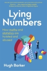 Lying Numbers: How Maths and Statistics Are Twisted and Abused Cover Image