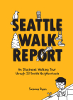 Seattle Walk Report: An Illustrated Walking Tour through 23 Seattle Neighborhoods Cover Image