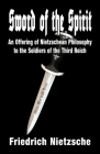 Sword of the Spirit: An Offering of Nietzschean Philosophy to the Soldiers of the Third Reich Cover Image