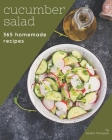 365 Homemade Cucumber Salad Recipes: Cucumber Salad Cookbook - All The Best Recipes You Need are Here! Cover Image