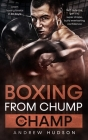 Boxing - From Chump to Champ: Learn boxing basics in 30 Days! Self defense, Get into super shape, Build everlasting confidence. Cover Image