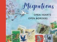 Migrations: Open Hearts, Open Borders: The Power of Human Migration and the Way That Walls and Bans Are No Match for Bravery and Hope Cover Image