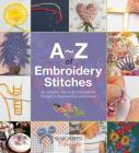 A-Z of Embroidery Stitches: A Complete Manual for the Beginner Through to the Advanced Embroiderer (A-Z of Needlecraft) Cover Image