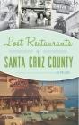 Lost Restaurants of Santa Cruz County Cover Image