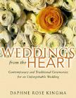 Weddings from the Heart: Contemporary and Traditional Ceremonies for an Unforgettable Wedding Cover Image