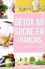 Détox au sucre En français/ Sugar detox In French: Guide pour mettre fin aux envies de sucre (sculpture sur glucides) Cover Image