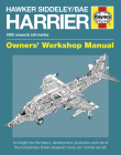 Hawker Siddeley/BAE Harrier Manual: 1960 Onwards (All Marks) - An insight into the history, development, production and role of the revolutionary British-designed 'Jump Jet' combat aircraft (Owners' Workshop Manual) Cover Image