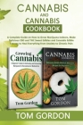 Cannabis & Cannabis Cookbook: A Complete Guide on How to Grow Marijuana Indoors, Make Delicious CBD and THC Sweet Edibles and Cannabis Edible Entree Cover Image