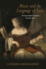 Music and the Language of Love: Seventeenth-Century French Airs (Music and the Early Modern Imagination) Cover Image