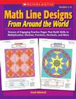 Math Line Designs From Around the World Grades 4–6: Dozens of Engaging Practice Pages That Build Skills in Multiplication, Division, Fractions, Decimals, and More Cover Image
