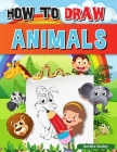 How to Draw Animals: A Simple Step-by-Step Guide to Drawing Cute Animals, Learn to Draw Animals Cover Image
