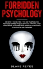 Forbidden Psychology: Beyond Mind Games - The Complete Guide to Discover Techniques of Mass Manipulation and Subdue Anyone's Mind through Su Cover Image