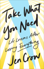 Take What You Need: Life Lessons After Losing Everything Cover Image