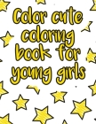 Color cute coloring book for young girls: A valuable and beautiful coloring book that helps to build your child confidence and Intelligence (100% chil Cover Image
