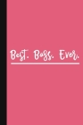 Best. Boss. Ever.: A Cute + Funny Office Humor Notebook - Boss Gifts - Cool Gag Gift For Boss Lady Cover Image