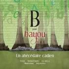 B pour Bayou: Un abécédaire cadien Cover Image