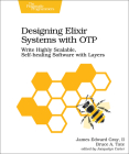 Designing Elixir Systems with Otp: Write Highly Scalable, Self-Healing Software with Layers Cover Image