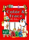 Color and Trace the Letters: Tracing Activity Book to color and learn Kindergarten and Kids Ages 3-5 Alphabet Handwriting Cover Image