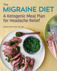 The Migraine Diet: A Ketogenic Meal Plan for Headache Relief Cover Image