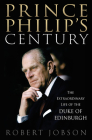 Prince Philip's Century: The Extraordinary Life of the Duke of Edinburgh Cover Image