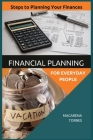 Financial Planning for Everyday People: Steps to Planning Your Finances Cover Image