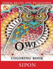 Owl Coloring Book: An Adults coloring book for entertainment, fun, stress relief, relaxation and so more....! Cover Image