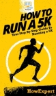 How To Run a 5K: Your Step By Step Guide To Running a 5K Cover Image