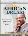 My African Dream: Raising Visionary Leaders For The Future Of Africa Cover Image