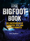 The Bigfoot Book: The Encyclopedia of Sasquatch, Yeti and Cryptid Primates Cover Image