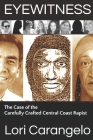Eyewitness: The Case of the Carefully Crafted Central Coast Rapist Cover Image