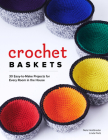 Crochet Baskets: 36 Fun, Funky, & Colorful Projects for Every Room in the House Cover Image