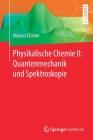 Physikalische Chemie II: Quantenmechanik Und Spektroskopie Cover Image