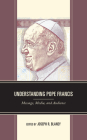 Understanding Pope Francis: Message, Media, and Audience Cover Image