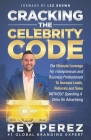 Cracking the Celebrity Code: The Ultimate Leverage for Entrepreneurs and Business Professionals to Increase Leads, Referrals and Sales WITHOUT Spen Cover Image