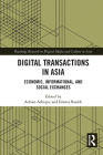 Digital Transactions in Asia: Economic, Informational, and Social Exchanges (Routledge Research in Digital Media and Culture in Asia) Cover Image