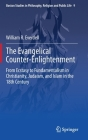 The Evangelical Counter-Enlightenment: From Ecstasy to Fundamentalism in Christianity, Judaism, and Islam in the 18th Century (Boston Studies in Philosophy #9) Cover Image