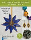 Shaped Beadwork & Beyond: Dimensional Jewelry in Peyote Stitch Cover Image