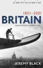 A Brief History of Britain 1851-2010: A Nation Transformed (Brief Histories) Cover Image