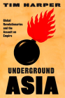Underground Asia: Global Revolutionaries and the Assault on Empire Cover Image