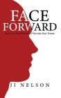 Face Forward: Practices That Will Move You into Your Future Cover Image