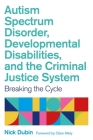Autism Spectrum Disorder, Developmental Disabilities, and the Criminal Justice System: Breaking the Cycle Cover Image