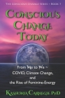 Conscious Change Today: From Me to We COVID, Climate Change, and the Rise of Feminine-Energy Cover Image
