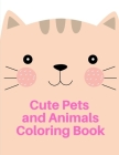 Cute Pets and Animal Coloring Book: Detailed Designs for Relaxation & Mindfulness (Early Childhood Education #13) Cover Image